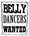Belly Dancers Wanted